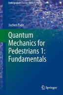 Quantum Mechanics for Pedestrians 1  Fundamentals