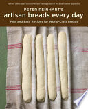 """""""Peter Reinhart's Artisan Breads Every Day: Fast and Easy Recipes for World-Class Breads [A Baking Book]"""" by Peter Reinhart"""