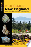 """Rockhounding New England: A Guide to 100 of the Region's Best Rockhounding Sites"" by Peter Cristofono"
