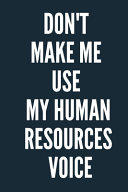 Don t Make Me Use My Human Resources Voice A Beautiful Office Notebook