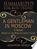 A Gentleman In Moscow   Summarized for Busy People  A Novel  Based on the Book by Amor Towles