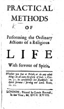 Practical Methods of performing the ordinary actions of a religious life with fervour of spirit