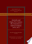 Documents On Australian Foreign Policy Australia And Papua New Guinea 1970 1972 The Transition To Self Governance