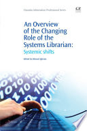 An Overview Of The Changing Role Of The Systems Librarian Book PDF