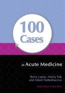 100 Cases in Acute Medicine