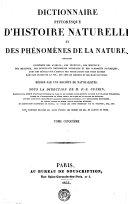 DICTIONNAIRE PITTORESQUE D'HISTOIRE NATURELLE ET DES PHÉNOMÈNES DE LA NATURE, CONTENANT L'HISTOIRE DES ANIMAUX, DES VÉGÉTAUX, DES MINÉRAUX, DES MÉTÉORES, DES PRINCIPAUX PHÉNOMÈNES PHYSIQUES ET DES CURIOSITÉS NATURELLES, AVEC DES DÉTAILS SUR L'EMPLOI DES PRODUCTIONS DES TROIS RÈGNES DANS LES USAGES DE LA VIE, LES ARTS ET MÉTIERS ET LES MANUFACTURES