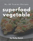 My 88 Yummy Superfood Vegetable Recipes