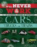 It Ll Never Work Cars Trucks And Trains