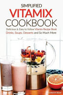 Simplified Vitamix Cookbook   Delicious and Easy to Follow Vitamix Recipe Book Book