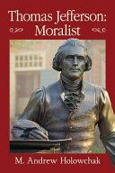 Thomas Jefferson: Moralist: