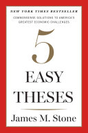 Five easy theses: common-sense solutions to America's greatest economic challenges