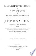 Descriptive Book and Key Plates of Selous  Two Grand Pictures of Jerusalem  Ancient and Modern Book PDF