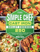 The Simple Chef Cast Iron Skillet Cookbook Book PDF