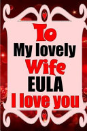 To My Lovely Wife EULA I Love You