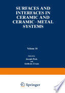 Surfaces and Interfaces in Ceramic and Ceramic     Metal Systems