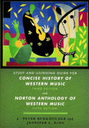 Studying and Listening Guide for Concise History of Western Music Third Edition by Barbara Russano Hanning and Norton Anthology of Western Music Fifth Edition Edited by J  Peter Burkholder and Claude V  Palisca Book PDF