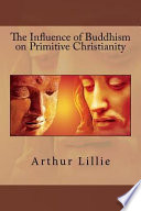 The Influence of Buddhism on Primitive Christianity Book PDF