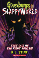 They Call Me the Night Howler! (Goosebumps SlappyWorld #11)