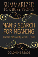 MAN S SEARCH FOR MEANING   Summarized for Busy People