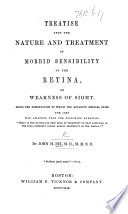 Treatise upon the nature and treatment of morbid sensibility of the Retina     being a Dissertation to which the Boylston Medical Prize for 1848  was awarded