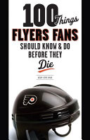 100 Things Flyers Fans Should Know & Do Before They Die