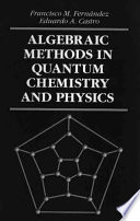 Algebraic Methods in Quantum Chemistry and Physics