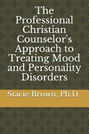 The Professional Christian Counselor s Approach to Treating Mood and Personality Disorders