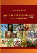 Archery Through The Ages In The Twilight Of Truth