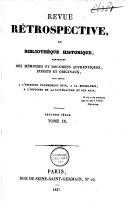 Revue rétrospective, ou bibliothèque historique contenant des mémoires et documents authentiques, inédits et originaux, pour servir à l'histoire propement dite à la biographie, à l'histoire de la litterature et des arts