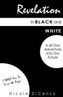 Revelation in Black and White: A 60 Day Adventure Into Our Future