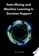 Data Mining and Machine Learning In Decision Support