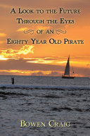 A Look to the Future Through the Eyes of an Eighty Year Old Pirate ebook