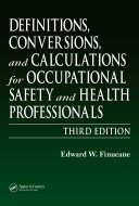 Definitions, Conversions, and Calculations for Occupational Safety and Health Professionals, Third Edition