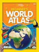 National Geographic Kids Beginner s World Atlas  4th Edition