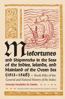 Misfortunes and Shipwrecks in the Seas of the Indies  Islands  and Mainland of the Ocean Sea  1513 1548
