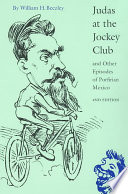 """Judas at the Jockey Club and Other Episodes of Porfirian Mexico"" by William H. Beezley"
