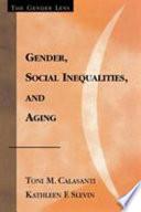 """Gender, Social Inequalities, and Aging"" by Toni M. Calasanti, Toni M.. Calasanti, Kathleen F. Slevin"