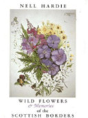 Borders Memories and Wild Flowers of the Scottish Borders