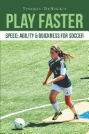 Play Faster: Speed, Agility & Quickness for Soccer