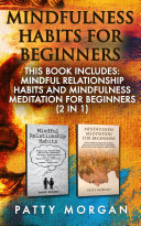 Mindfulness Habits for Beginners  This Book Includes  Mindful Relationship Habits and Mindfulness Meditation for Beginners  2 in 1
