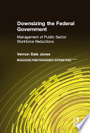Downsizing the Federal Government  Management of Public Sector Workforce Reductions