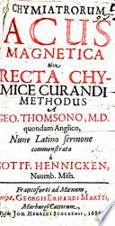 Chymiatrorum Acus Magnetica  sive recta chymice curandi Methodus quondam Anglico  nunc Latino sermone commonstrata a G  Hennicken