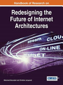 Handbook of Research on Redesigning the Future of Internet Architectures