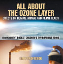 All About The Ozone Layer : Effects on Human, Animal and Plant Health - Environment Books | Children's Environment Books