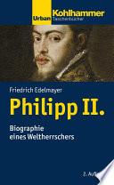 Philipp II.  : Biographie eines Weltherrschers
