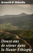 Douze ans de séjour dans la Haute-Éthiopie [Pdf/ePub] eBook