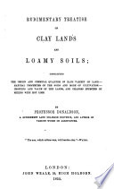 Rudimentary Treatise on Clay Lands and Loamy Soils Containing the Origin and Chemical Qualities of Each Variety of Land     by Professor Donaldson