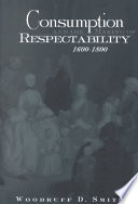 Consumption And The Making Of Respectability 1600 1800