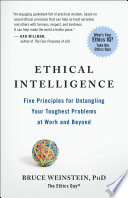 """Ethical Intelligence: Five Principles for Untangling Your Toughest Problems at Work and Beyond"" by Bruce Weinstein, PhD"