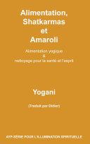 Alimentation, Shatkarmas et Amaroli - Alimentation yogique & nettoyage pour la santé et l'esprit Pdf/ePub eBook